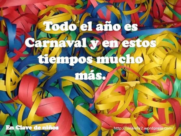 Todo el año es Carnaval y en estos tiempos mucho más.