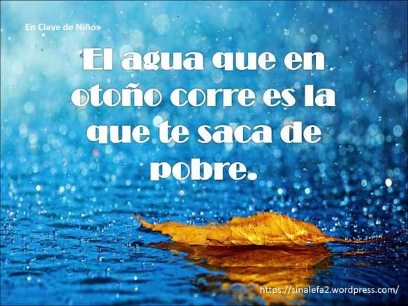 El agua que en otoño corre es la que te saca de pobre.