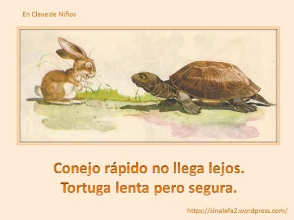 Conejo rápido no llega lejos. Tortuga lenta pero segura.